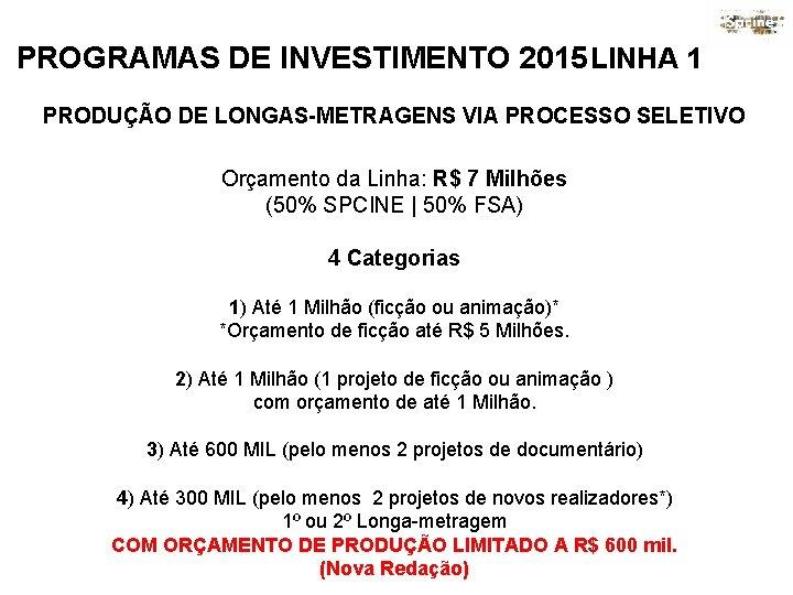 PROGRAMAS DE INVESTIMENTO 2015 LINHA 1 PRODUÇÃO DE LONGAS-METRAGENS VIA PROCESSO SELETIVO Orçamento da