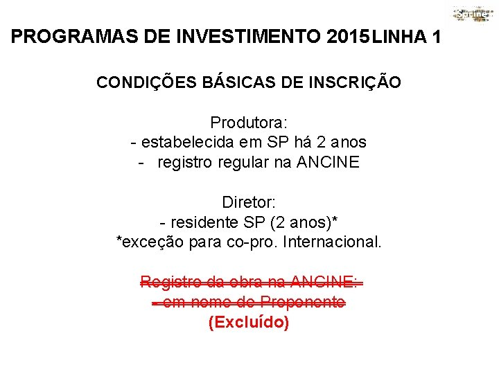 PROGRAMAS DE INVESTIMENTO 2015 LINHA 1 CONDIÇÕES BÁSICAS DE INSCRIÇÃO Produtora: - estabelecida em