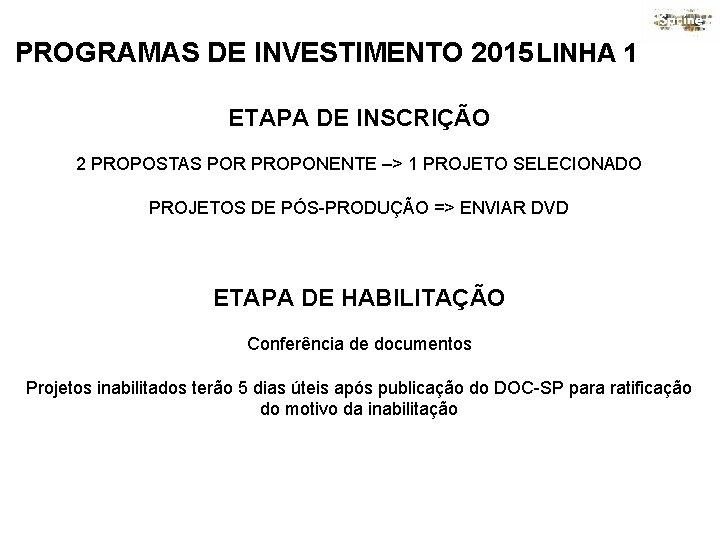 PROGRAMAS DE INVESTIMENTO 2015 LINHA 1 ETAPA DE INSCRIÇÃO 2 PROPOSTAS POR PROPONENTE –>
