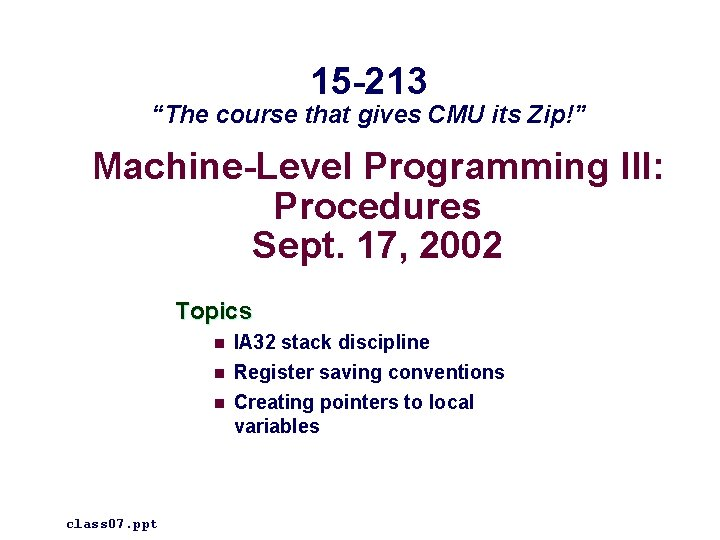"""15 -213 """"The course that gives CMU its Zip!"""" Machine-Level Programming III: Procedures Sept."""