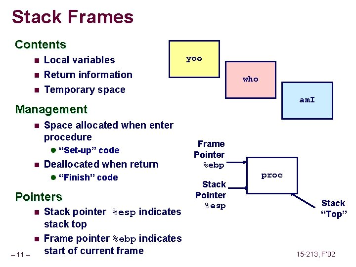 Stack Frames Contents n Local variables n Return information Temporary space n yoo who