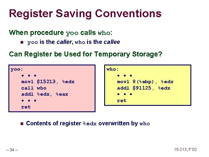 Register Saving Conventions When procedure yoo calls who: n yoo is the caller, who