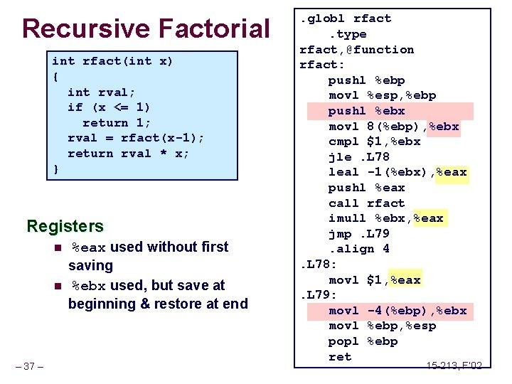 Recursive Factorial int rfact(int x) { int rval; if (x <= 1) return 1;