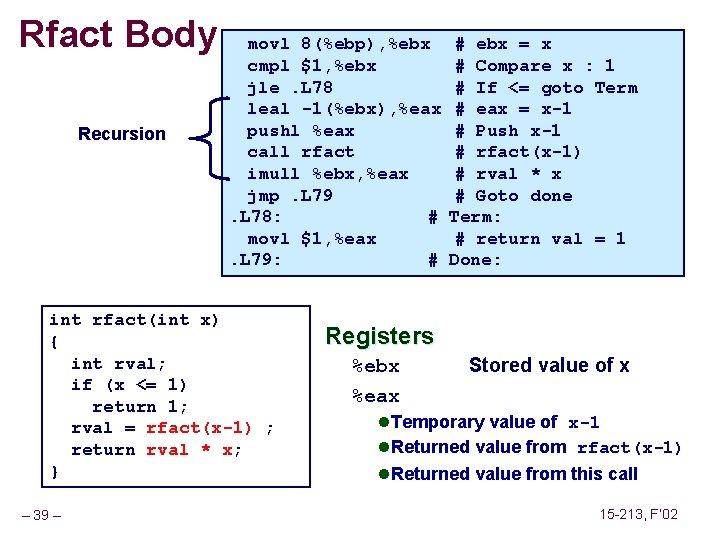 Rfact Body Recursion movl 8(%ebp), %ebx # ebx = x cmpl $1, %ebx #