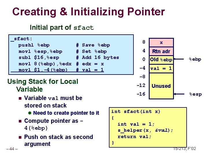 Creating & Initializing Pointer Initial part of sfact _sfact: pushl %ebp movl %esp, %ebp