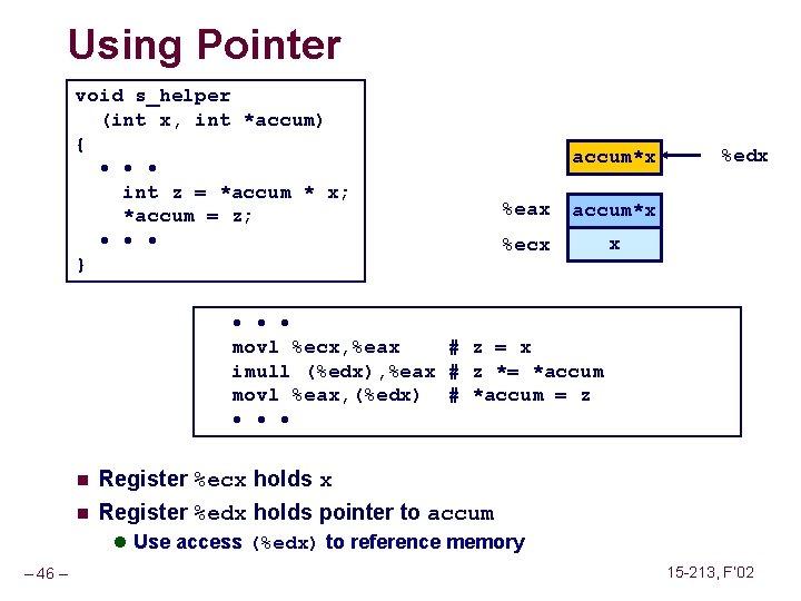 Using Pointer void s_helper (int x, int *accum) { • • • int z