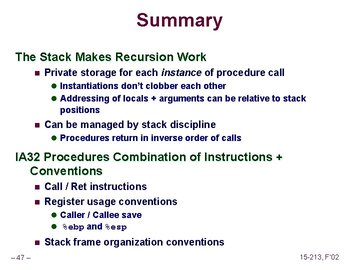 Summary The Stack Makes Recursion Work n Private storage for each instance of procedure