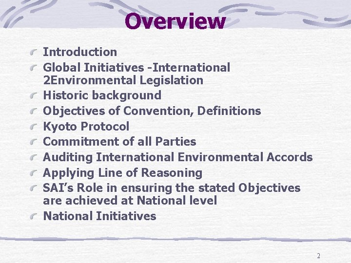 Overview Introduction Global Initiatives -International 2 Environmental Legislation Historic background Objectives of Convention, Definitions