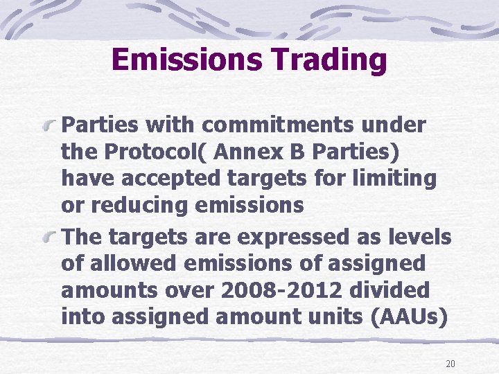 Emissions Trading Parties with commitments under the Protocol( Annex B Parties) have accepted targets