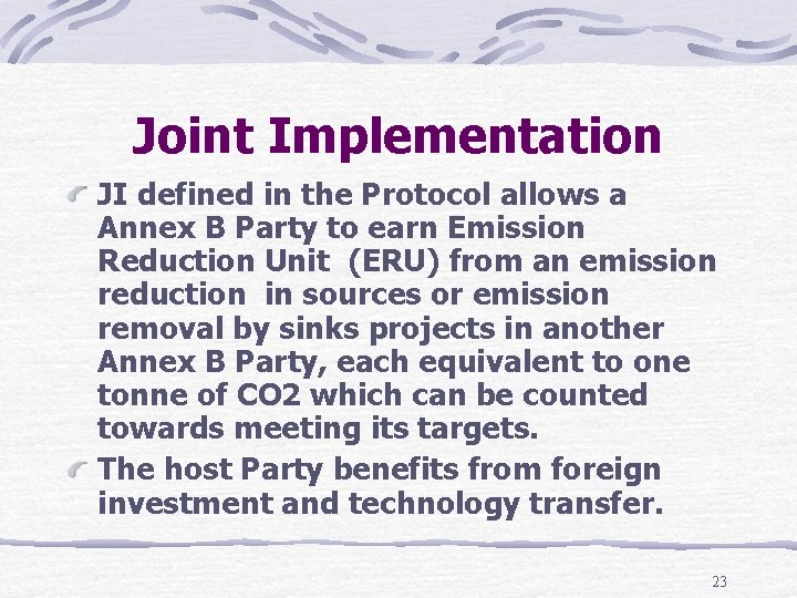 Joint Implementation JI defined in the Protocol allows a Annex B Party to earn