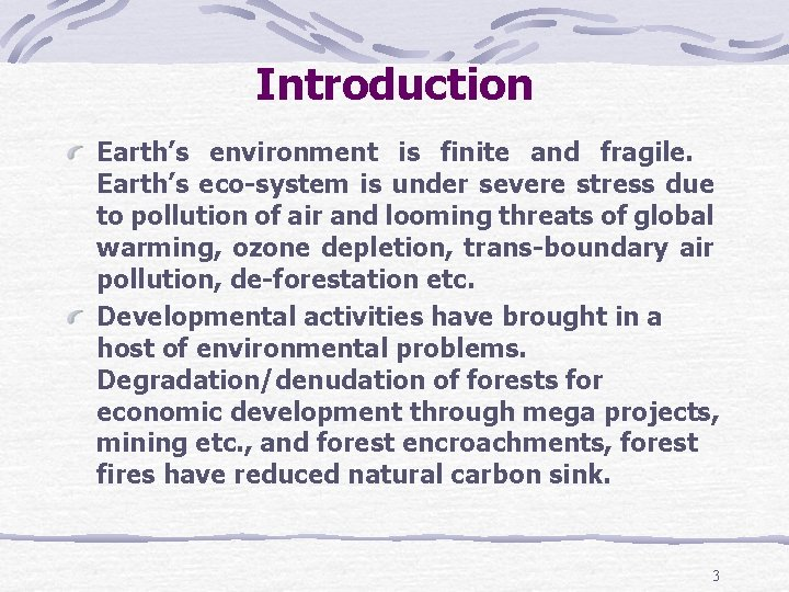 Introduction Earth's environment is finite and fragile. Earth's eco-system is under severe stress due