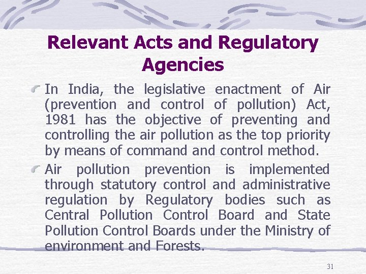 Relevant Acts and Regulatory Agencies In India, the legislative enactment of Air (prevention and