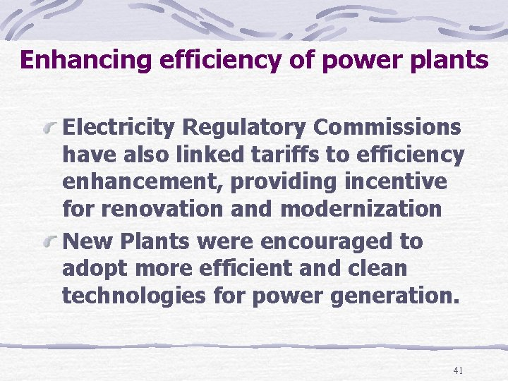 Enhancing efficiency of power plants Electricity Regulatory Commissions have also linked tariffs to efficiency