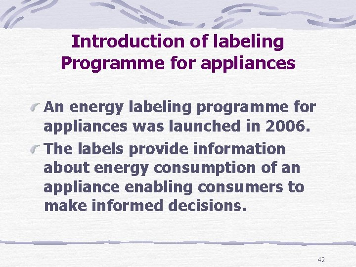 Introduction of labeling Programme for appliances An energy labeling programme for appliances was launched