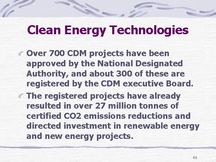 Clean Energy Technologies Over 700 CDM projects have been approved by the National Designated
