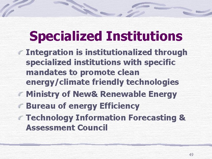 Specialized Institutions Integration is institutionalized through specialized institutions with specific mandates to promote clean