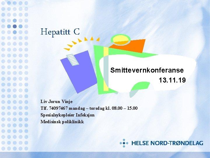 Hepatitt C Smittevernkonferanse 13. 11. 19 Liv Jorun Vinje Tlf. 74097467 mandag – torsdag