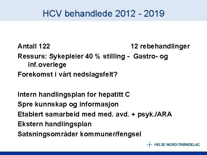 HCV behandlede 2012 - 2019 Antall 122 12 rebehandlinger Ressurs: Sykepleier 40 % stilling