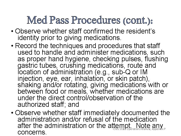 • Observe whether staff confirmed the resident's identity prior to giving medications. •