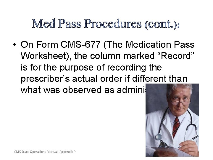 """• On Form CMS-677 (The Medication Pass Worksheet), the column marked """"Record"""" is"""