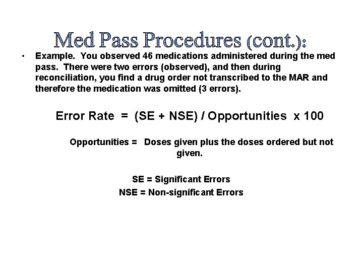 • Example. You observed 46 medications administered during the med pass. There were