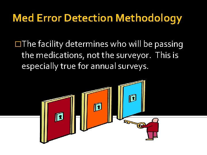 Med Error Detection Methodology �The facility determines who will be passing the medications, not