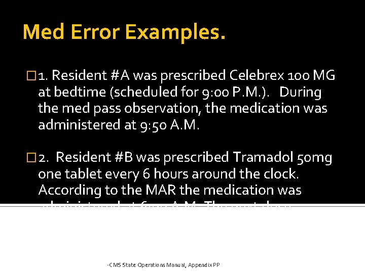 Med Error Examples. � 1. Resident #A was prescribed Celebrex 100 MG at bedtime