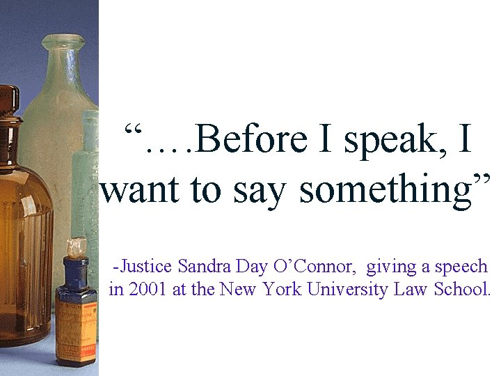 """""""…. Before I speak, I want to say something"""" -Justice Sandra Day O'Connor, giving"""