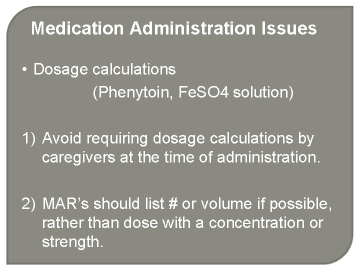Medication Administration Issues • Dosage calculations (Phenytoin, Fe. SO 4 solution) 1) Avoid requiring