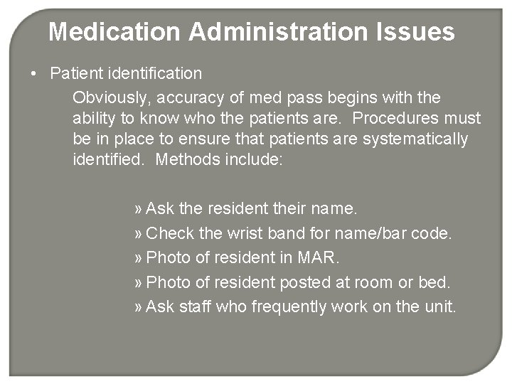Medication Administration Issues • Patient identification Obviously, accuracy of med pass begins with the