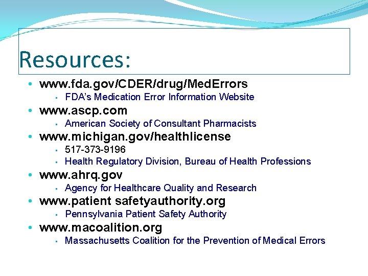 Resources: • www. fda. gov/CDER/drug/Med. Errors • FDA's Medication Error Information Website • www.