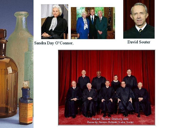 Sandra Day O'Connor, David Souter Breyer, Thomas, Ginsberg, Alito Kennedy, Stevens, Roberts, Scalia, Souter
