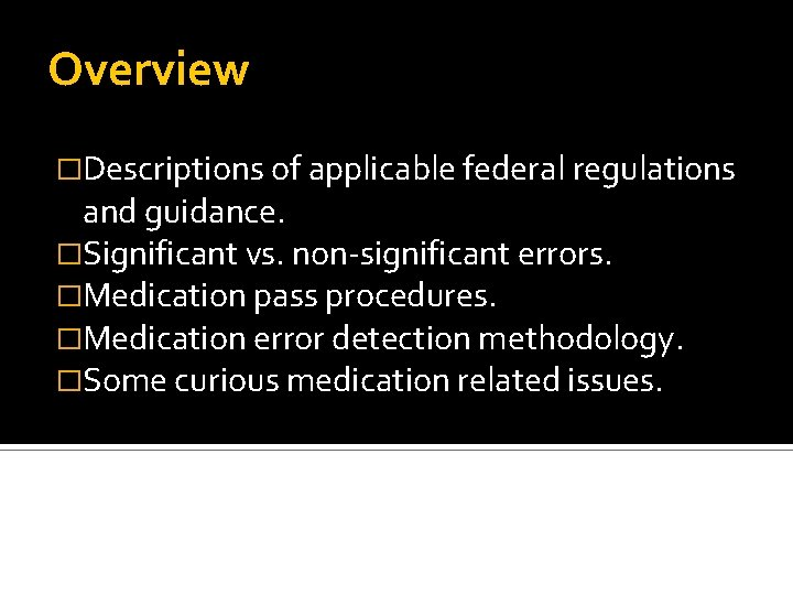 Overview �Descriptions of applicable federal regulations and guidance. �Significant vs. non-significant errors. �Medication pass