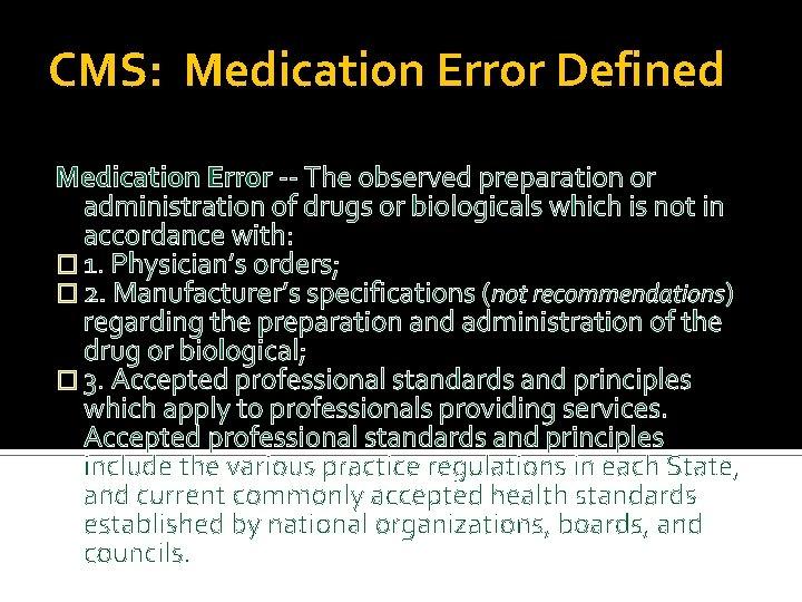 CMS: Medication Error Defined Medication Error -- The observed preparation or administration of drugs