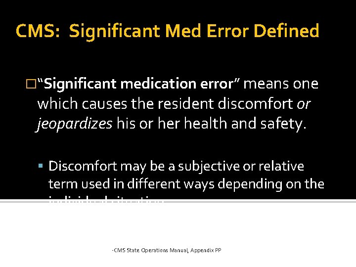 """CMS: Significant Med Error Defined �""""Significant medication error"""" means one which causes the resident"""
