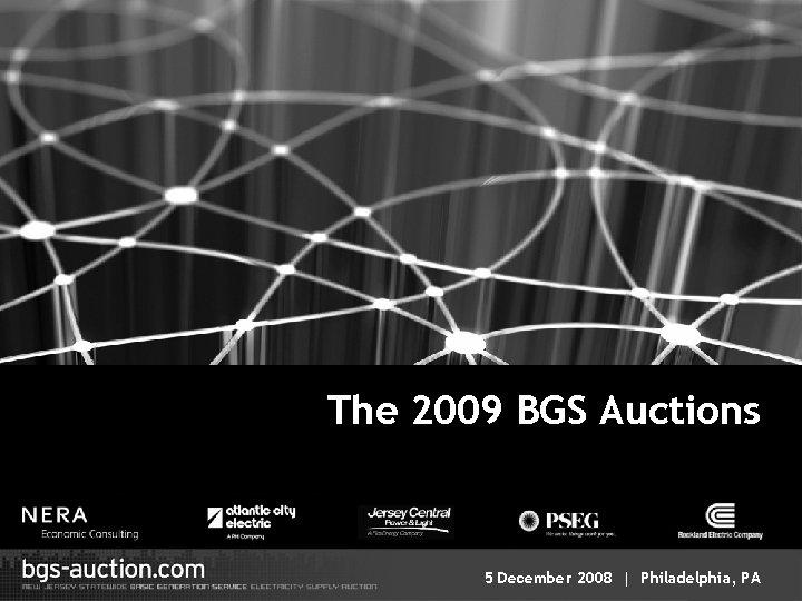 The 2009 BGS Auctions 1 5 December 2008   Philadelphia, PA