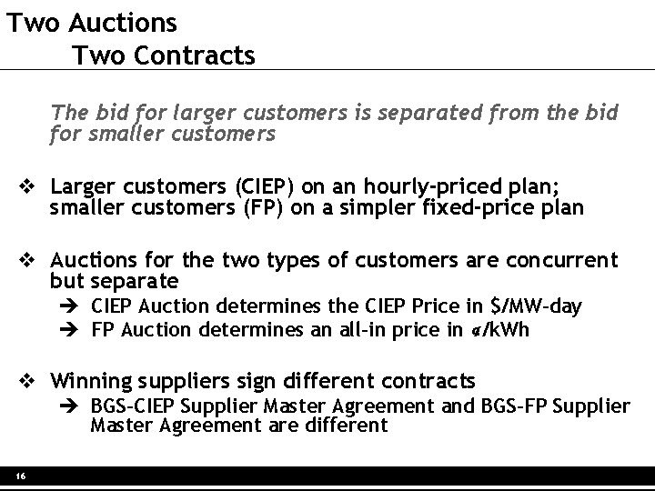 Two Auctions Two Contracts The bid for larger customers is separated from the bid