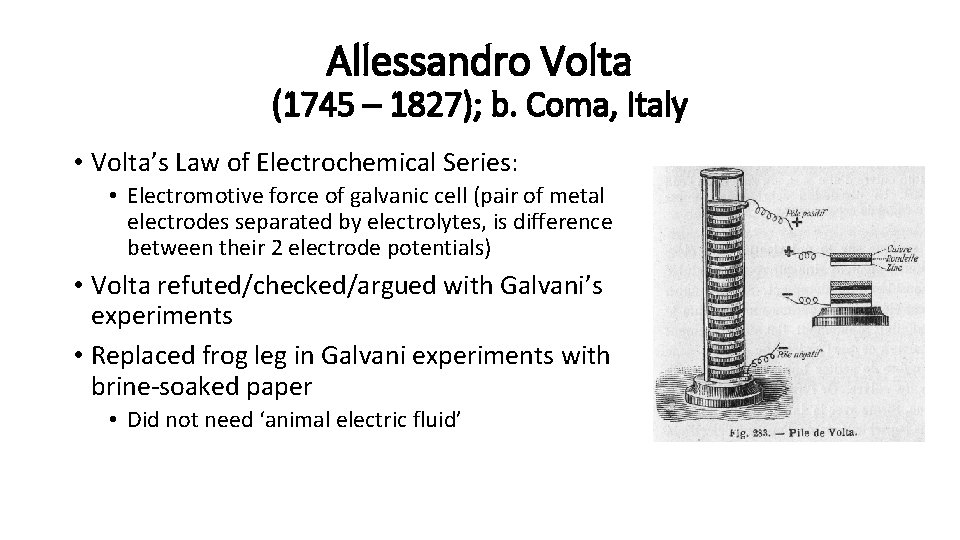 Allessandro Volta (1745 – 1827); b. Coma, Italy • Volta's Law of Electrochemical Series: