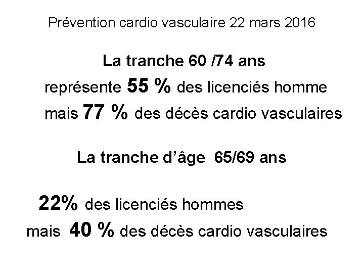 Prévention cardio vasculaire 22 mars 2016 La tranche 60 /74 ans représente 55 mais