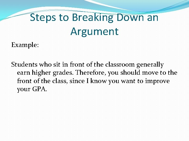 Steps to Breaking Down an Argument Example: Students who sit in front of the