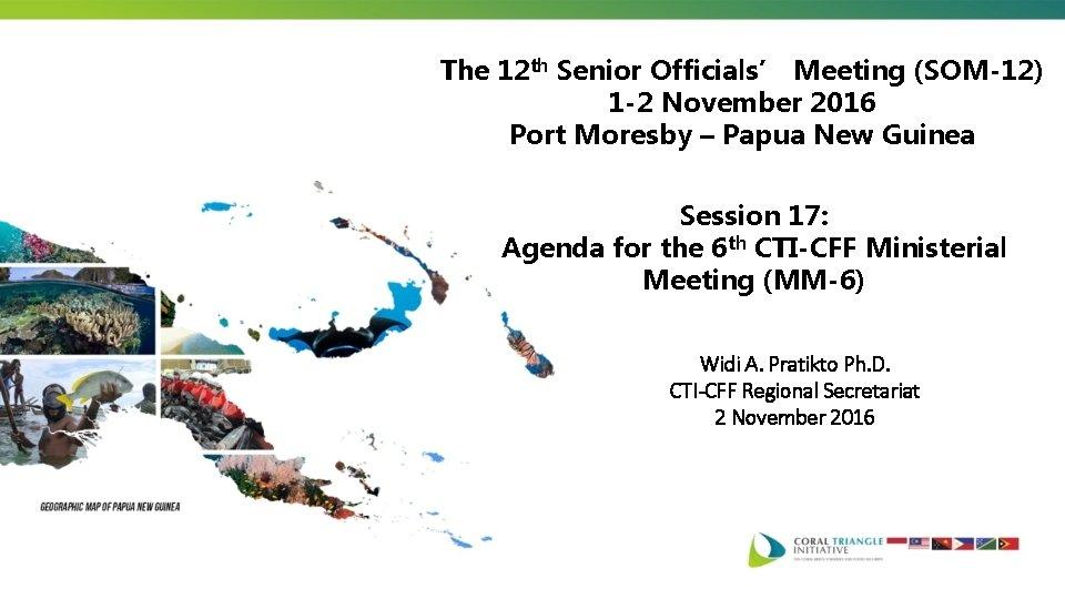 The 12 th Senior Officials' Meeting (SOM-12) 1 -2 November 2016 Port Moresby –