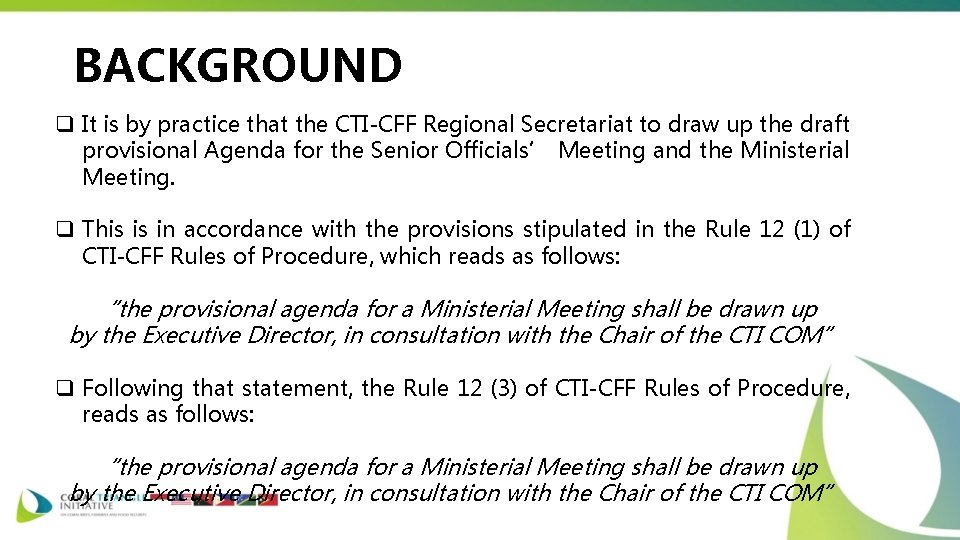 BACKGROUND q It is by practice that the CTI-CFF Regional Secretariat to draw up