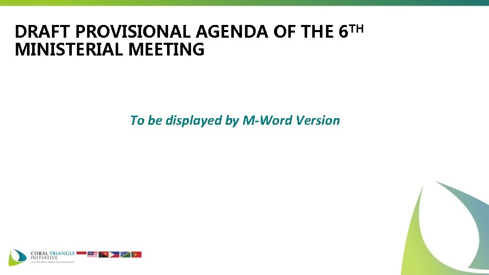 DRAFT PROVISIONAL AGENDA OF THE 6 TH MINISTERIAL MEETING To be displayed by M-Word