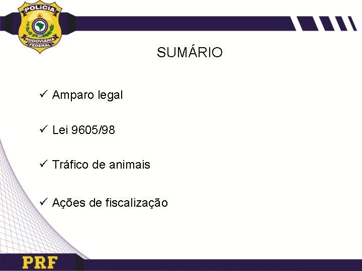SUMÁRIO ü Amparo legal ü Lei 9605/98 ü Tráfico de animais ü Ações de