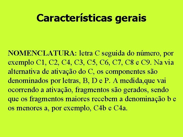 Características gerais NOMENCLATURA: letra C seguida do número, por exemplo C 1, C 2,