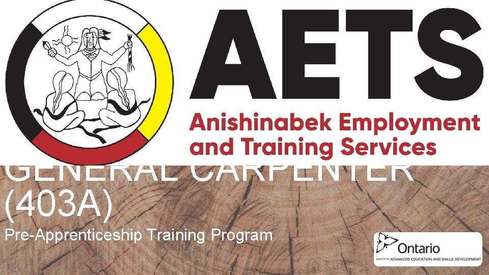 GENERAL CARPENTER (403 A) Pre-Apprenticeship Training Program