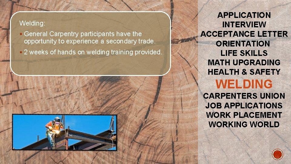 Welding: § General Carpentry participants have the opportunity to experience a secondary trade. §