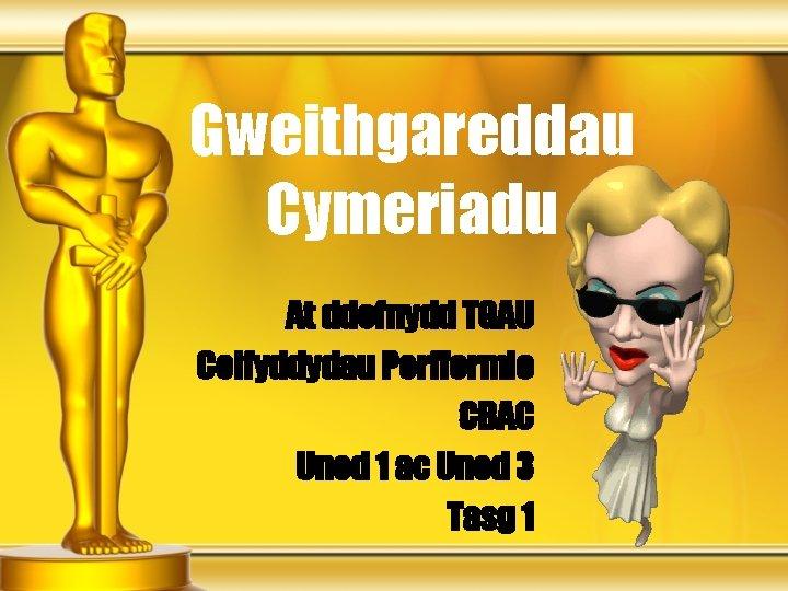 Gweithgareddau Cymeriadu At ddefnydd TGAU Celfyddydau Perfformio CBAC Uned 1 ac Uned 3 Tasg