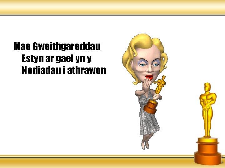 Mae Gweithgareddau Estyn ar gael yn y Nodiadau i athrawon