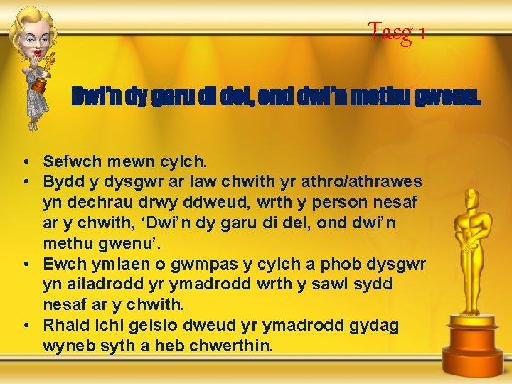 Tasg 1 Dwi'n dy garu di del, ond dwi'n methu gwenu. • Sefwch mewn